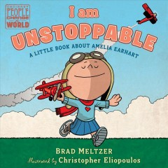 I am unstoppable : a little book about Amelia Earhart - Brad Meltzer