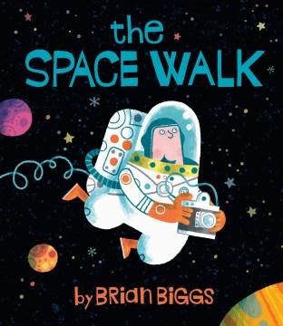 The space walk - Brian Biggs