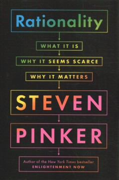 Rationality : What It Is, Why It Seems Scarce, Why It Matters - Steven Pinker