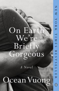 On earth we're briefly gorgeous : a novel - Ocean Vuong