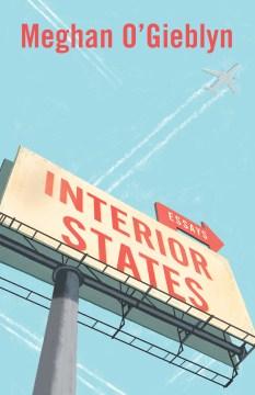Interior States : Essays - Meghan O'gieblyn