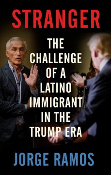 Stranger : the challenge of a Latino immigrant in the Trump era - Jorge Ramos