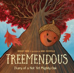 Treemendous : diary of a not yet mighty oak - Bridget Heos