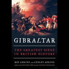 Gibraltar : the greatest siege in British history - Roy (Roy A.) Adkins