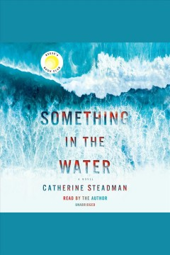 Something in the water : a novel - Catherine Steadman