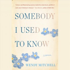 Somebody I used to know : a memoir - Wendy (Wendy P.) Mitchell