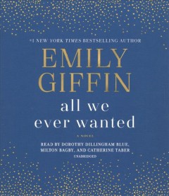All we ever wanted : a novel - Emily Giffin