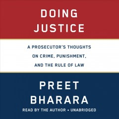 Doing Justice : A Prosecutor's Thoughts on Crime, Punishment, and the Rule of Law - Preet Bharara