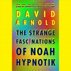 The strange fascinations of Noah Hypnotik - David Arnold