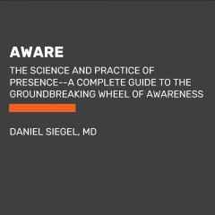 Aware : The Science and Practice of Presence - Daniel Siegel