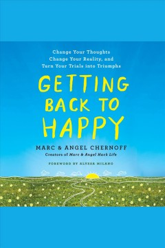 Getting back to happy : change your thoughts, change your reality, and turn your trials into triumphs - Marc author Chernoff
