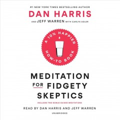 Meditation for fidgety skeptics : a 10% happier how-to book - Dan Harris