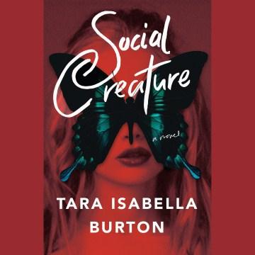 Social creature : a novel - Tara Isabella Burton