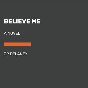 Believe me : a novel - JP Delaney