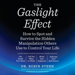The gaslight effect : how to spot and survive the hidden manipulations other people use to control your life - Robin Stern