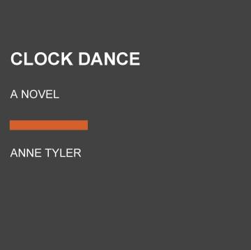 Clock dance : a novel - Anne Tyler