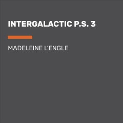 Intergalactic P.S. 3 : a Wrinkle in Time story - Madeleine L'Engle
