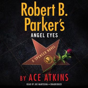 Robert B. Parker's Angel eyes : a Spenser novel - Ace Atkins
