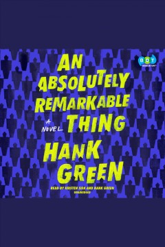 An absolutely remarkable thing : a novel - Hank Green