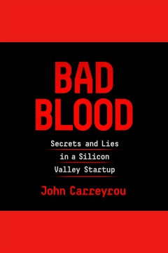 Bad blood : secrets and lies in a Silicon Valley startup - John Carreyrou