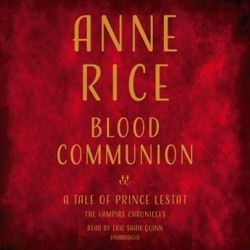 Blood communion : a tale of Prince Lestat - Anne Rice