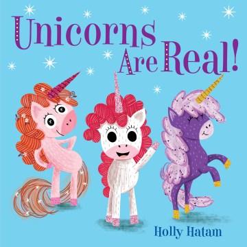 Unicorns are real! - Holly Hatam