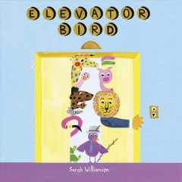 Elevator bird - Sarah Williamson