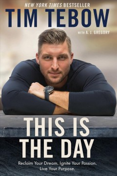 This Is the Day Reclaim Your Dream. Ignite Your Passion. Live Your Purpose. : - Tim Tebow