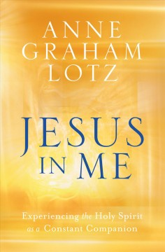Jesus in Me : Experiencing the Holy Spirit As a Constant Companion - Anne Graham Lotz