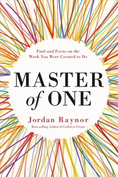 Master of One : Find and Focus on the Work You Were Created to Do - Jordan Raynor
