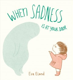 When sadness is at your door - Eva Eland