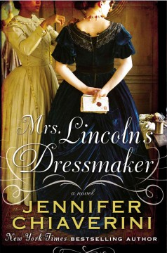 Mrs. Lincoln's dressmaker : a novel - Jennifer Chiaverini