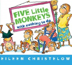 Five little monkeys with nothing to do - Eileen Christelow