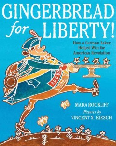 Gingerbread for liberty! : how a German baker helped win the American Revolution - Mara Rockliff