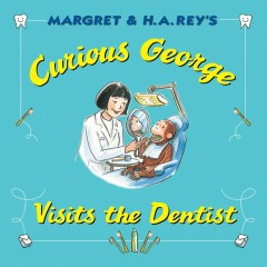 Margret & H.A. Rey's Curious George visits the dentist - H. A. (Hans Augusto) Rey
