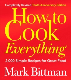 How to Cook Everything (Completely Revised 10th Anniversary Edition). - Mark Bittman