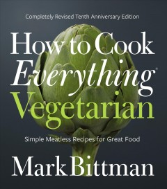 How to cook everything vegetarian : simple meatless recipes for great food - Mark author Bittman
