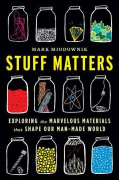 Stuff matters : exploring the marvelous materials that shape our man-made world - Mark Miodownik