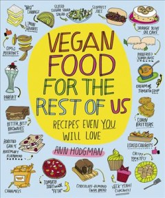 Vegan food for the rest of us : recipes even you will love - Ann Hodgman