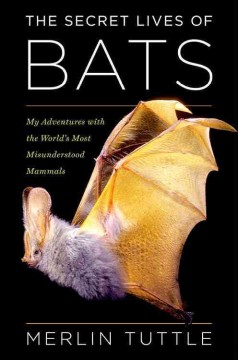 Secret Lives of Bats : My Adventures With the World's Most Misunderstood Mammals - Merlin Tuttle