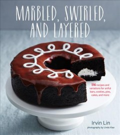 Marbled, Swirled, and Layered : 150 Recipes and Variations for Artful Bars, Cookies, Pies, Cakes, and More - Irvin Lin