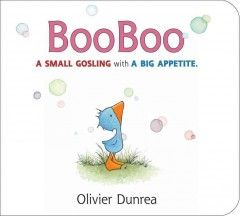 BooBoo : a small gosling with a big appetite - Olivier Dunrea