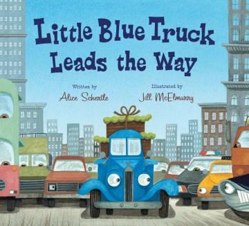 Little Blue Truck leads the way - Alice Schertle