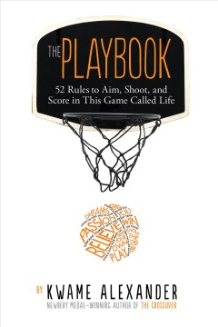 The playbook : 52 rules to aim, shoot, and score in this game called life - Kwame Alexander