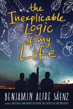 The inexplicable logic of my life : a novel - Benjamin Alire Sáenz