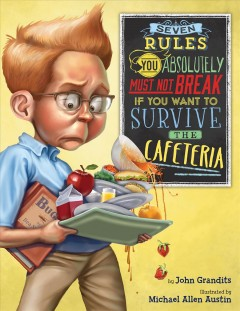 Seven rules you absolutely must not break if you want to survive the cafeteria - John Grandits