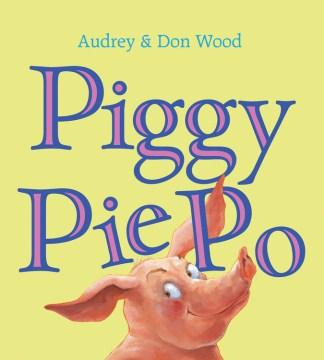 Piggy Pie Po - Audrey Wood