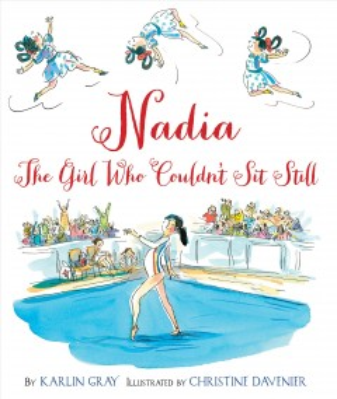 Nadia : the girl who couldn't sit still - Karlin Gray