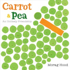 Carrot and Pea : An Unlikely Friendship - Morag Hood