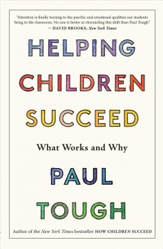 Helping children succeed : what works and why - Paul Tough